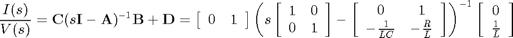 '$$\frac{I(s)}{V(s)} = \mathbf{C}(s\mathbf{I}-\mathbf{A})^{-1}\mathbf{B}+\mathbf{D}= \left[ \begin{array}{cc} 0 & 1 \end{array} \right]\left( s \left[ \begin{array}{cc} 1 & 0 \\ 0 & 1 \end{array} \right] - \left[\begin{array}{cc} 0 & 1 \\ -\frac{1}{LC} & -\frac{R}{L} \end{array} \right] \right)^{-1} \left[ \begin{array}{c} 0 \\ \frac{1}{L} \end{array} \right]$$'