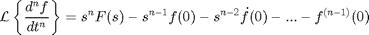 '$$\mathcal{L}\left\{ \frac{d^nf}{dt^n} \right\} = s^n F(s)- s^{n-1} f(0) - s^{n-2} \dot{f}(0) - ... - f^{(n-1)}(0)$$'