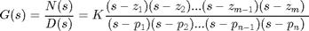 '$$G(s) = \frac{N(s)}{D(s)} = K \frac{(s-z_1)(s-z_2)...(s-z_{m-1})(s-z_m)}{(s-p_1)(s-p_2)...(s-p_{n-1})(s-p_n)}$$'