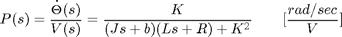 $$ P(s) = \frac{\dot{\Theta}(s)}{V(s)} = \frac{K}{(Js + b)(Ls + R) + K^2}  \qquad [\frac{rad/sec}{V}] $$